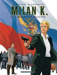 Milan K.. Volume 3, La guerre des Silovikis