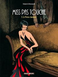 Miss pas touche. Volume 3, Le prince charmant