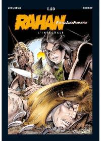 Rahan, fils des âges farouches : l'intégrale. Volume 23