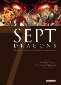 Sept dragons : sept guerriers affrontent les sept derniers dragons du monde