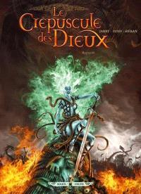 Le crépuscule des dieux. Volume 6, Ragnarok