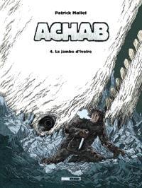 Achab. Volume 4, La jambe d'ivoire