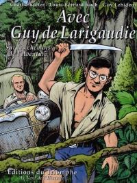 Avec Guy de Larigaudie : sur les chemins de l'aventure
