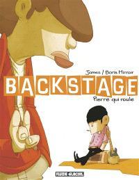 Backstage, Pierre qui roule