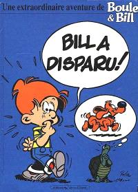Bill a disparu : une extraordinaire aventure de Boule et Bill