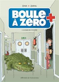 Boule à zéro. Volume 2, Le gang des crocodiles