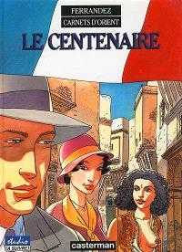 Carnets d'Orient. Volume 4, Le centenaire