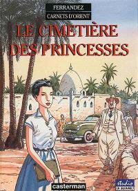 Carnets d'Orient. Volume 5, Le cimetière des princesses