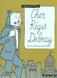 Cher Régis Debray : une correspondance dessinée