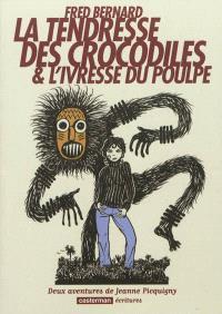 Deux aventures de Jeanne Picquigny, La tendresse des crocodiles; L'ivresse du poulpe