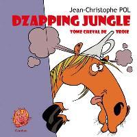Dzapping jungle, Tome cheval de Troie