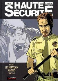 Haute sécurité. Volume 2-2, Les nouveaux maîtres