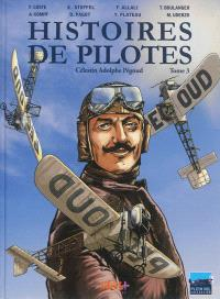 Histoires de pilotes. Volume 3, Célestin Adolphe Pégoud