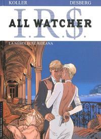 IRS : all watcher. Volume 2, La nébuleuse Roxana