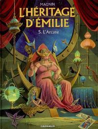 L'héritage d'Émilie. Volume 5, L'Arcane