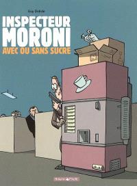 L'inspecteur Moroni. Volume 2, Avec ou sans sucre