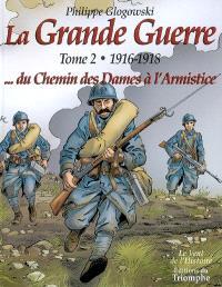 La Grande Guerre. Volume 2, 1916-1918, du chemin des Dames à l'armistice