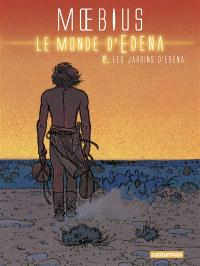 Le monde d'Edena. Volume 2, Les jardins d'Edena