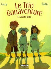 Le trio Bonaventure. Volume 1, La maison jaune