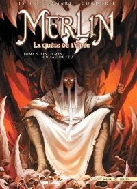 Merlin : la quête de l'épée. Volume 5, Les dames du lac de feu