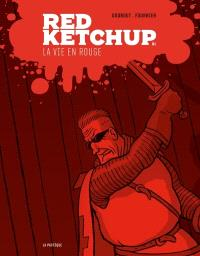 Red Ketchup. Volume 1, La vie en rouge