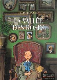 Théodore Poussin. Volume 7, La vallée des roses : d'après les souvenirs de M. Théodore-Charles Le Coq