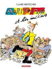 Agrippine. Volume 4, Agrippine et les inclus