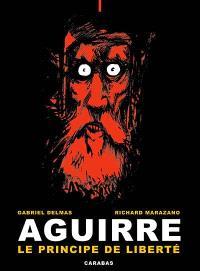 Aguirre. Volume 1, Le principe de liberté