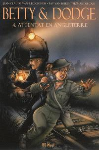 Betty & Dodge. Volume 4, Attentat en Angleterre