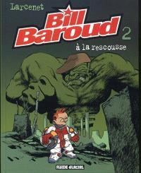 Bill Baroud. Volume 2, Bill Baroud à la rescousse