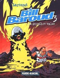 Bill Baroud. Volume 3, La dernière valse