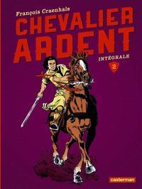 Chevalier Ardent : intégrale. Volume 2