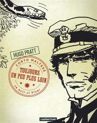 Corto Maltese : en noir et blanc. Volume 4, Toujours un peu plus loin
