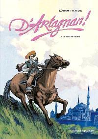 D'Artagnan. Volume 1, La Sublime Porte