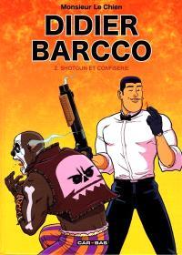 Didier Barcco. Volume 2, Shotgun et confiserie