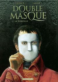 Double masque. Volume 1, La torpille