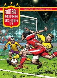 Football. Volume 1, Dans l'ombre des étoiles