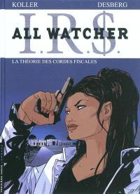 IRS : All Watcher. Volume 6, La théorie des cordes fiscales