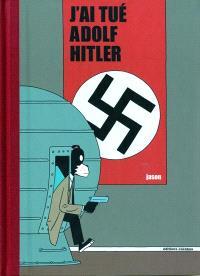 J'ai tué Adolf Hitler : 10 ans