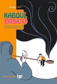 Kaboul disco. Volume 2, Comment je ne suis pas devenu opiomane en Afghanistan