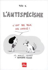 L'antispécisme c'est pas pour les chiens ! : les nouvelles aventures d'Insolente Veggie