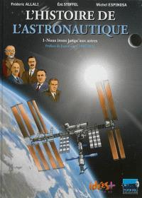 L'histoire de l'astronautique. Volume 1, Nous irons jusqu'aux astres