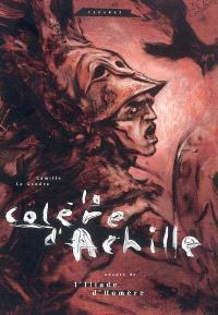 La colère d'Achille : adapté de L'Iliade d'Homère
