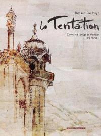 La tentation : carnet de voyage au Pakistan. Volume 1