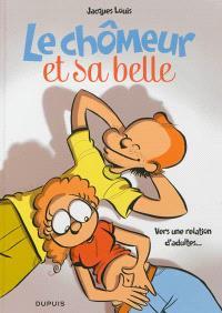 Le chômeur et sa belle. Volume 2, Vers une relation d'adultes...