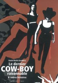 Le dernier cow-boy raisonnable : et autres histoires