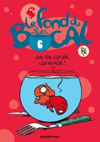 Le fond du bocal. Volume 6