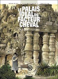 Le palais idéal du facteur Cheval : rêves de pierres