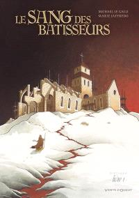 Le sang des bâtisseurs. Volume 1