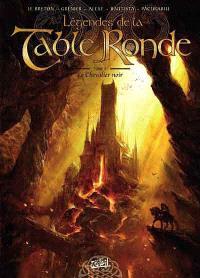 Légendes de la Table ronde. Volume 3, Le chevalier noir